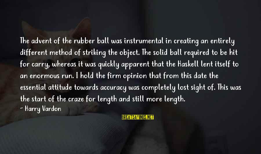 Lost Object Sayings By Harry Vardon: The advent of the rubber ball was instrumental in creating an entirely different method of