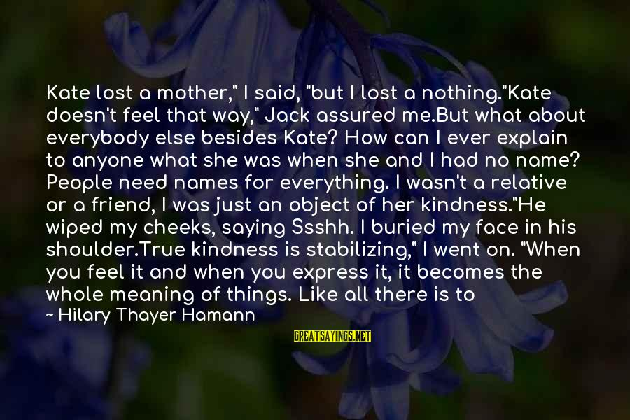 """Lost Object Sayings By Hilary Thayer Hamann: Kate lost a mother,"""" I said, """"but I lost a nothing.""""Kate doesn't feel that way,"""""""