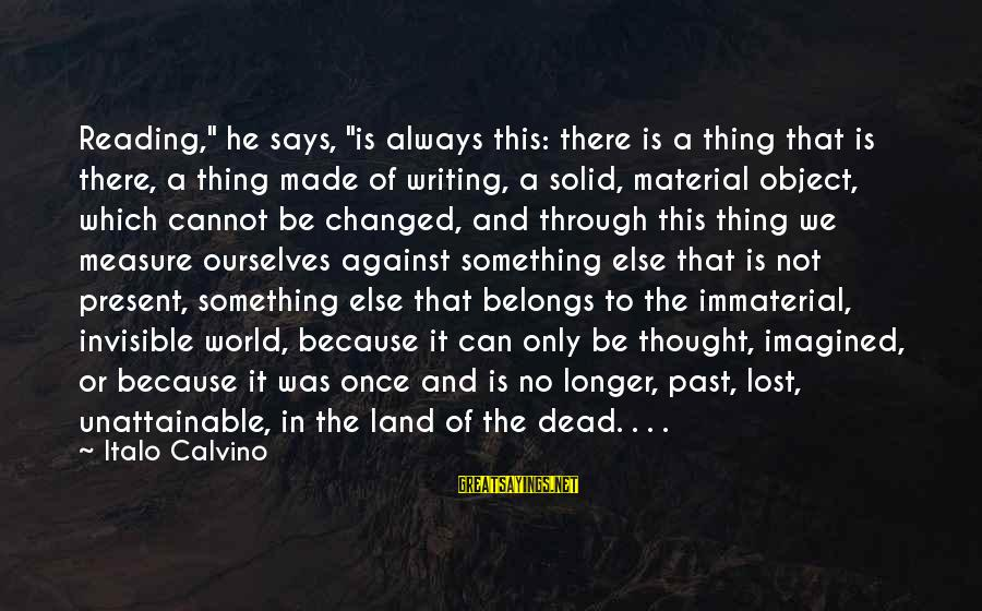 """Lost Object Sayings By Italo Calvino: Reading,"""" he says, """"is always this: there is a thing that is there, a thing"""