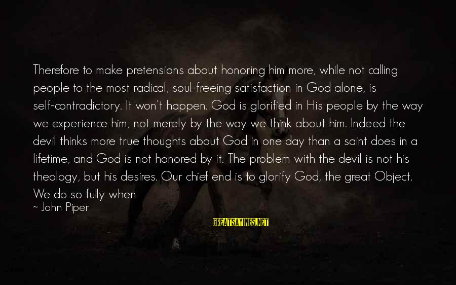 Lost Object Sayings By John Piper: Therefore to make pretensions about honoring him more, while not calling people to the most
