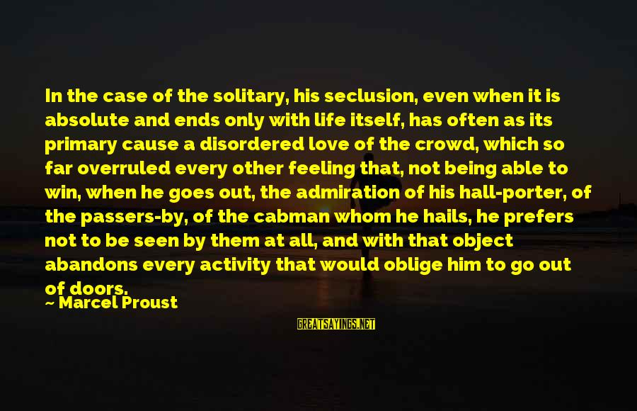 Lost Object Sayings By Marcel Proust: In the case of the solitary, his seclusion, even when it is absolute and ends