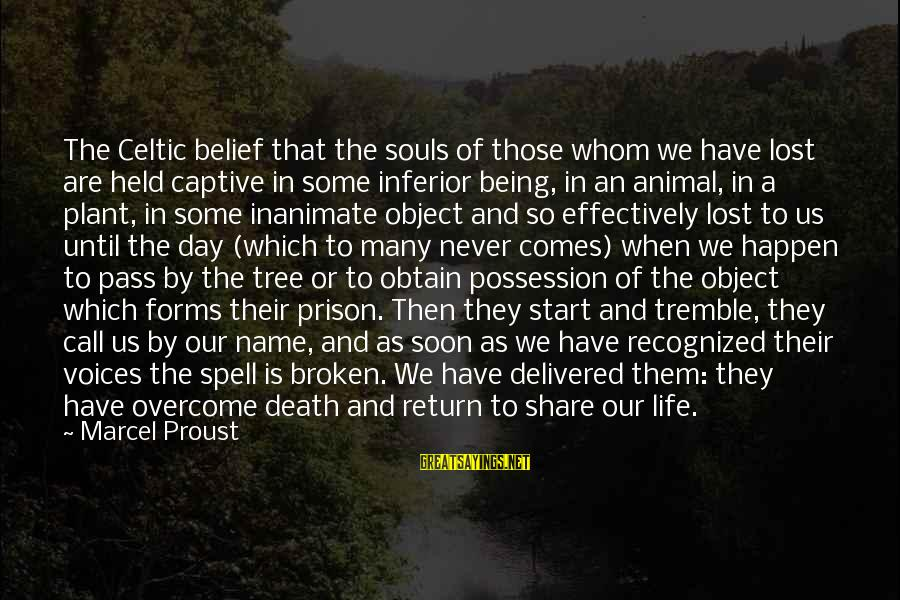 Lost Object Sayings By Marcel Proust: The Celtic belief that the souls of those whom we have lost are held captive