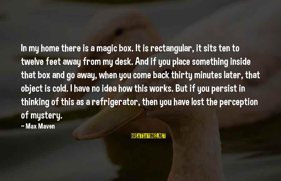 Lost Object Sayings By Max Maven: In my home there is a magic box. It is rectangular, it sits ten to