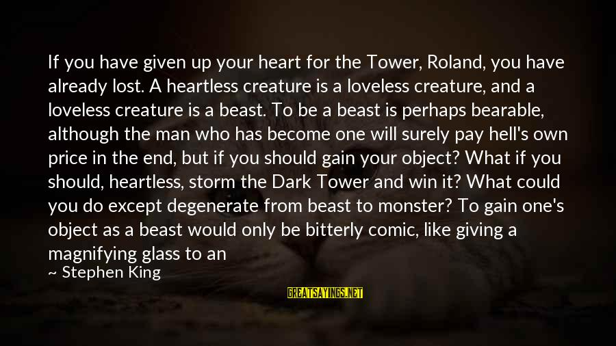 Lost Object Sayings By Stephen King: If you have given up your heart for the Tower, Roland, you have already lost.