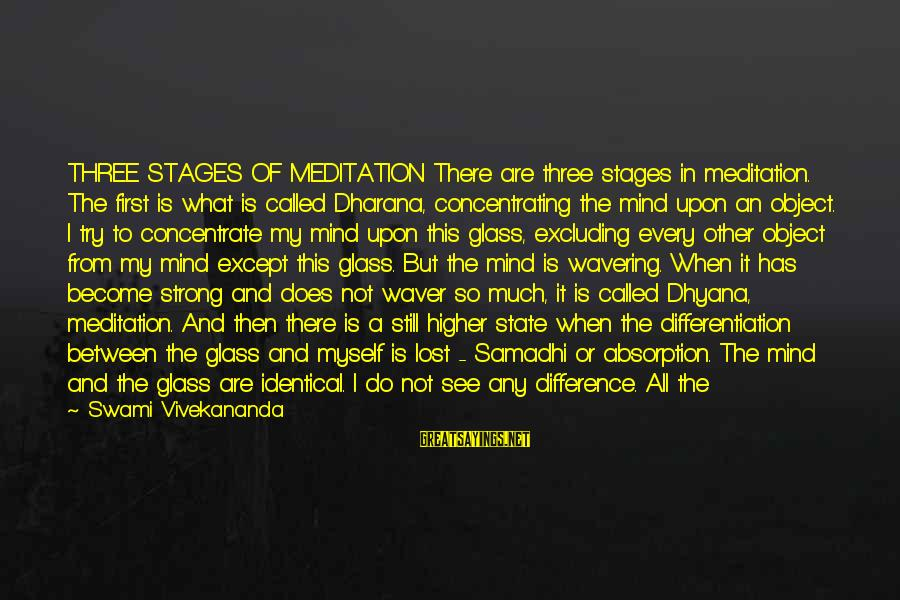 Lost Object Sayings By Swami Vivekananda: THREE STAGES OF MEDITATION There are three stages in meditation. The first is what is