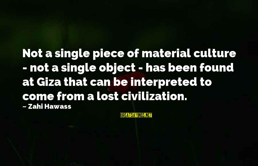 Lost Object Sayings By Zahi Hawass: Not a single piece of material culture - not a single object - has been