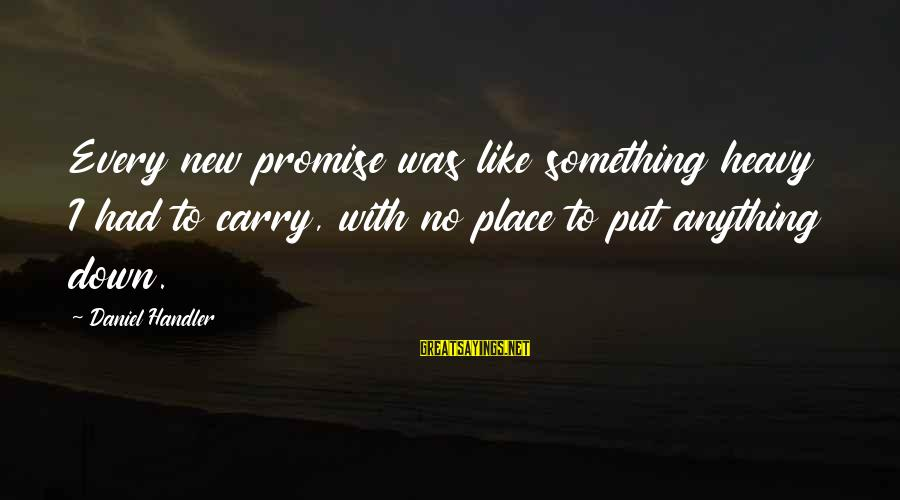 Lost Tv Series Sawyer Sayings By Daniel Handler: Every new promise was like something heavy I had to carry, with no place to