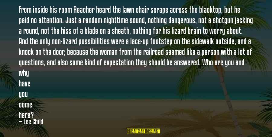 Lot Lizard Sayings By Lee Child: From inside his room Reacher heard the lawn chair scrape across the blacktop, but he