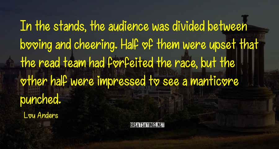 Lou Anders Sayings: In the stands, the audience was divided between booing and cheering. Half of them were