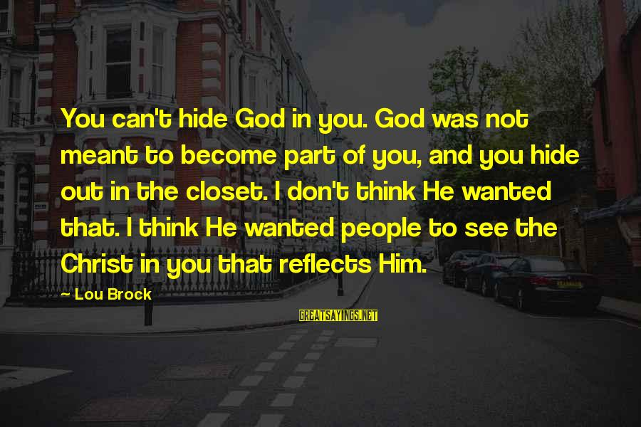 Lou Brock Sayings By Lou Brock: You can't hide God in you. God was not meant to become part of you,