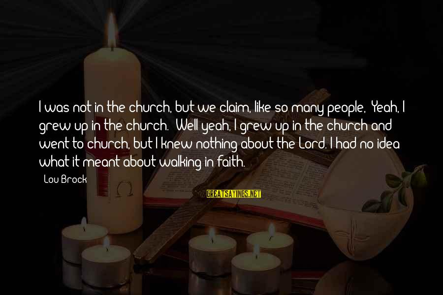 Lou Brock Sayings By Lou Brock: I was not in the church, but we claim, like so many people, 'Yeah, I