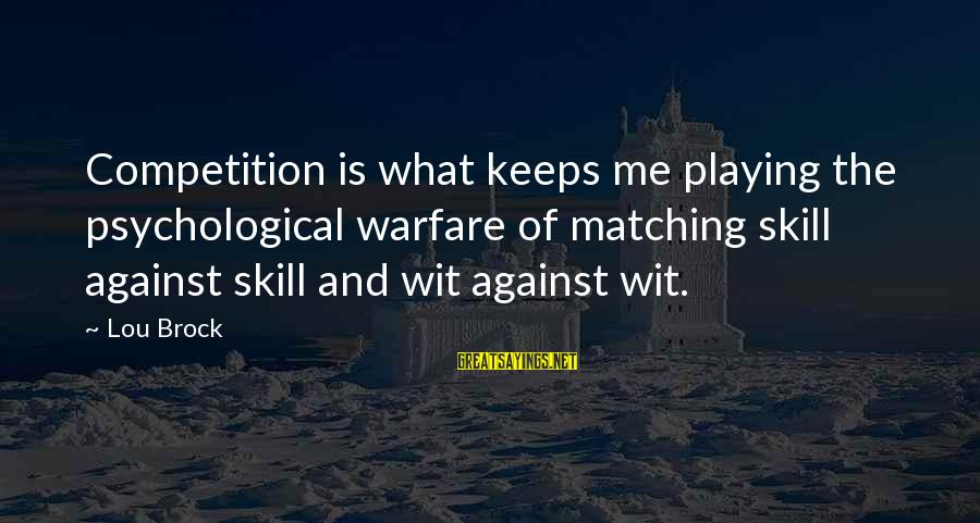 Lou Brock Sayings By Lou Brock: Competition is what keeps me playing the psychological warfare of matching skill against skill and