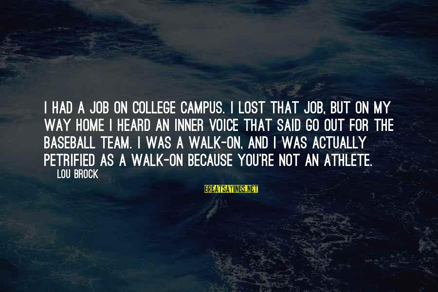 Lou Brock Sayings By Lou Brock: I had a job on college campus. I lost that job, but on my way