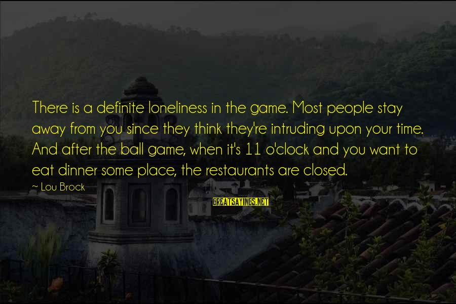 Lou Brock Sayings By Lou Brock: There is a definite loneliness in the game. Most people stay away from you since