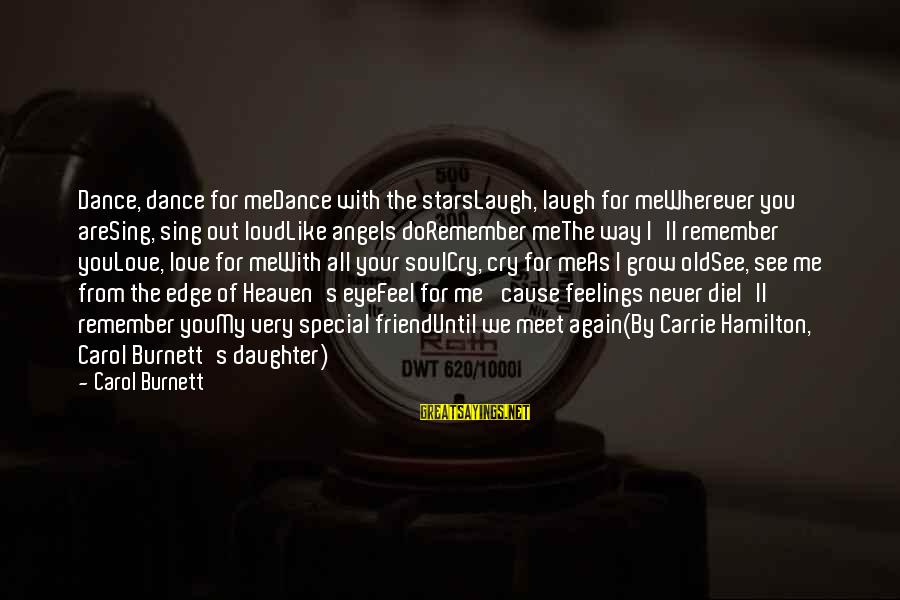 Loud Friend Sayings By Carol Burnett: Dance, dance for meDance with the starsLaugh, laugh for meWherever you areSing, sing out loudLike