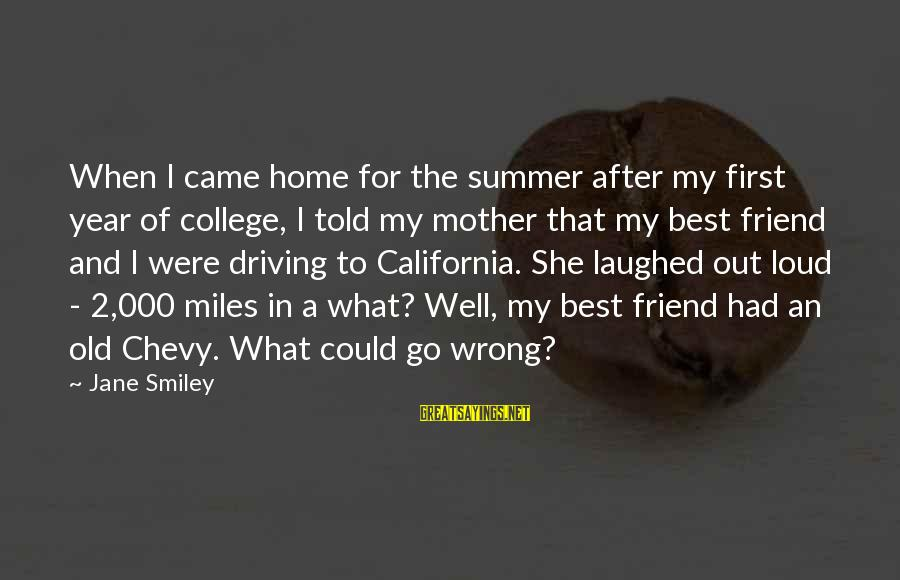 Loud Friend Sayings By Jane Smiley: When I came home for the summer after my first year of college, I told