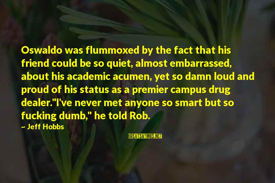 Loud Friend Sayings By Jeff Hobbs: Oswaldo was flummoxed by the fact that his friend could be so quiet, almost embarrassed,