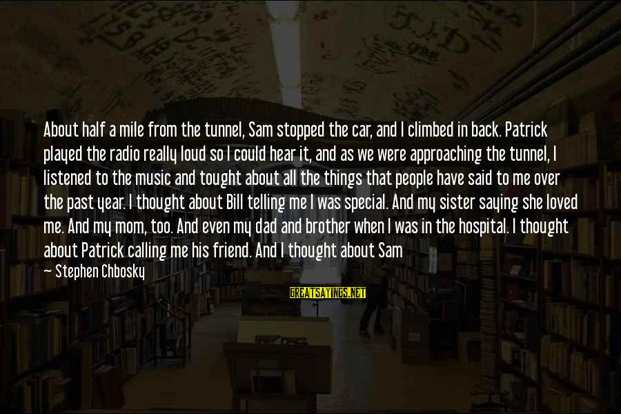 Loud Friend Sayings By Stephen Chbosky: About half a mile from the tunnel, Sam stopped the car, and I climbed in