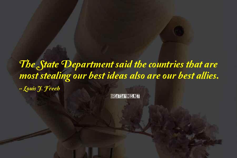 Louis J. Freeh Sayings: The State Department said the countries that are most stealing our best ideas also are