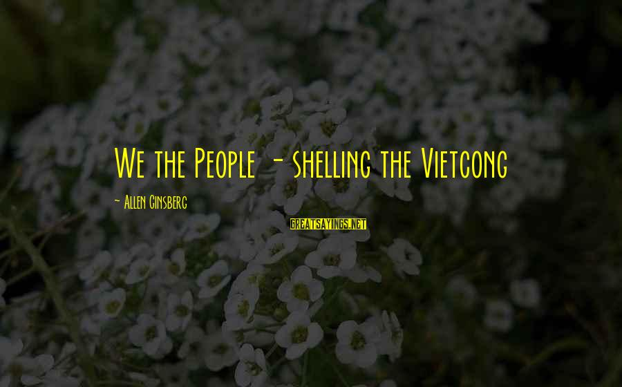 Louis Saint Just Sayings By Allen Ginsberg: We the People - shelling the Vietcong