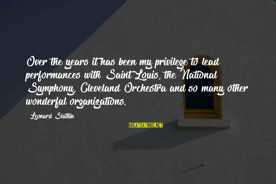 Louis Saint Just Sayings By Leonard Slatkin: Over the years it has been my privilege to lead performances with Saint Louis, the