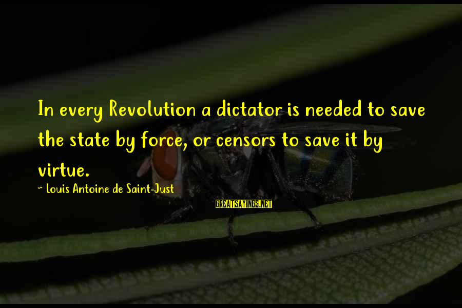 Louis Saint Just Sayings By Louis Antoine De Saint-Just: In every Revolution a dictator is needed to save the state by force, or censors