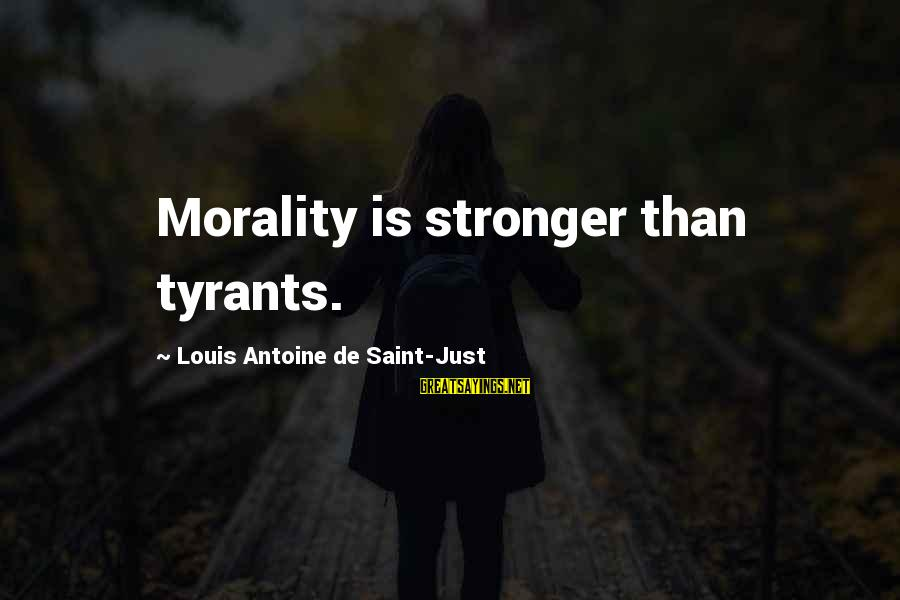 Louis Saint Just Sayings By Louis Antoine De Saint-Just: Morality is stronger than tyrants.