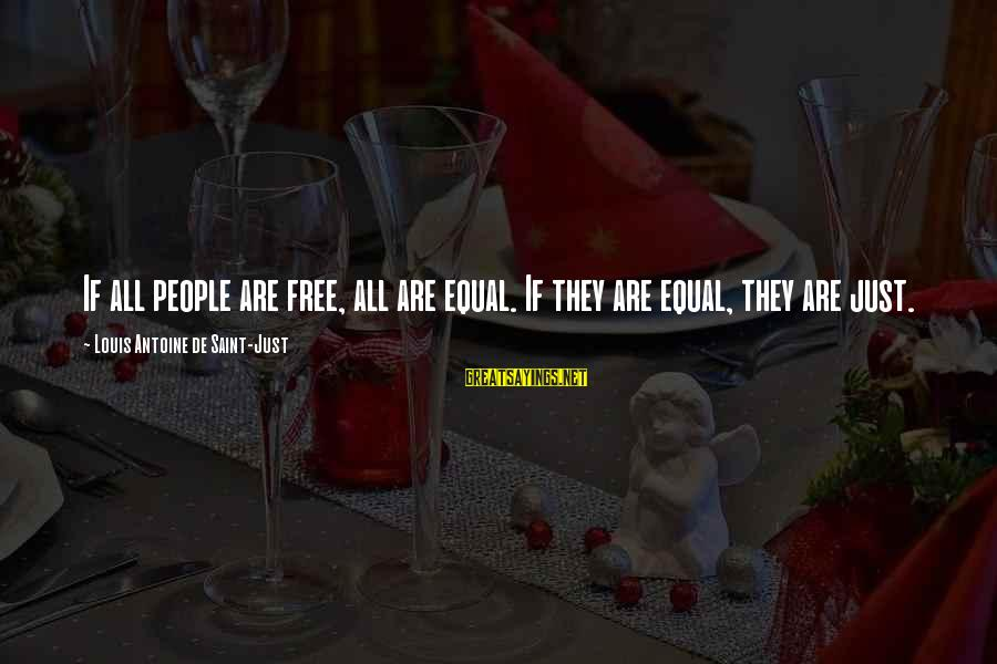 Louis Saint Just Sayings By Louis Antoine De Saint-Just: If all people are free, all are equal. If they are equal, they are just.