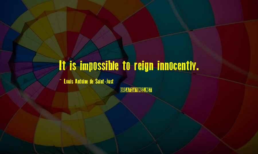 Louis Saint Just Sayings By Louis Antoine De Saint-Just: It is impossible to reign innocently.
