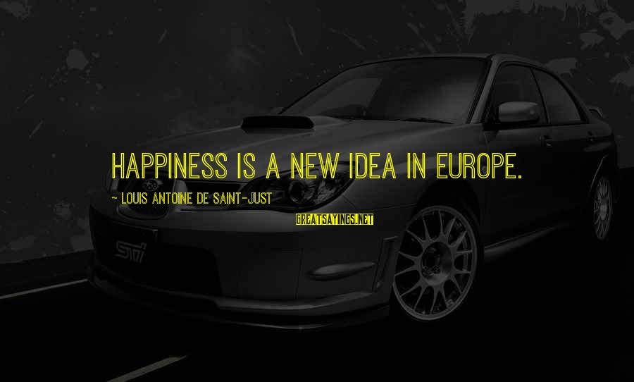 Louis Saint Just Sayings By Louis Antoine De Saint-Just: Happiness is a new idea in Europe.