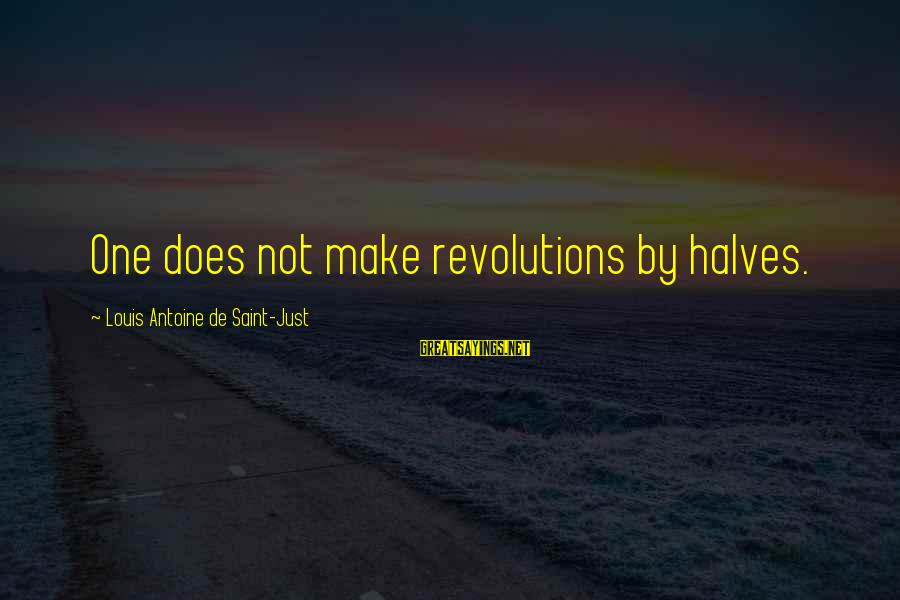 Louis Saint Just Sayings By Louis Antoine De Saint-Just: One does not make revolutions by halves.