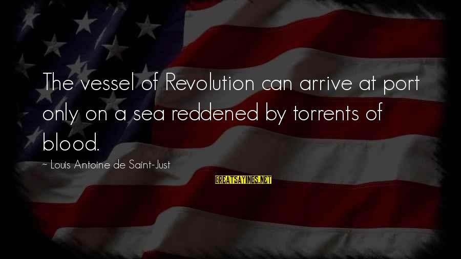 Louis Saint Just Sayings By Louis Antoine De Saint-Just: The vessel of Revolution can arrive at port only on a sea reddened by torrents