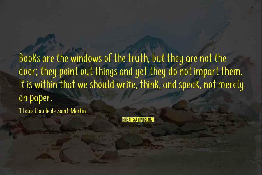 Louis Saint Just Sayings By Louis Claude De Saint-Martin: Books are the windows of the truth, but they are not the door; they point