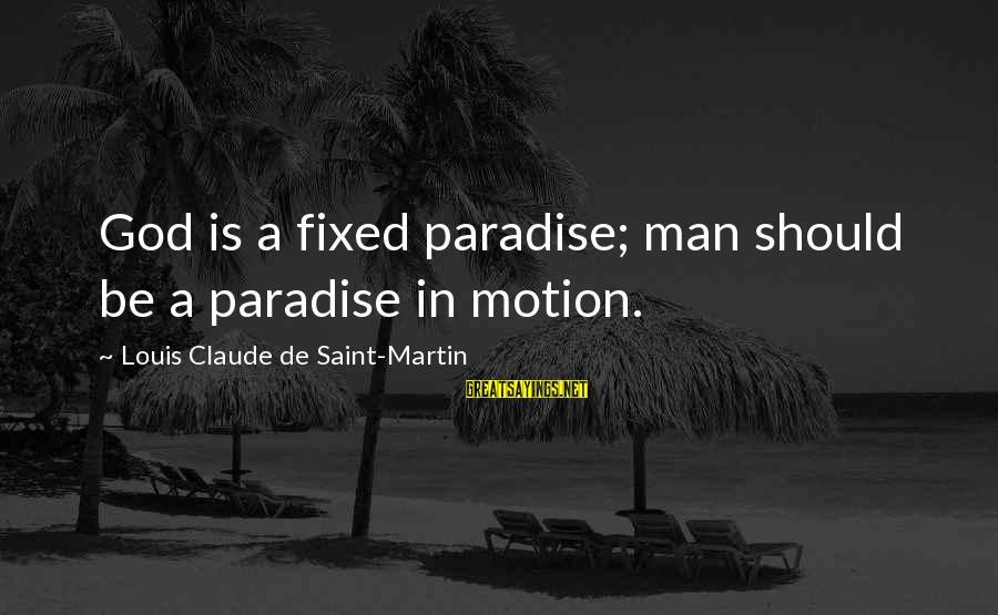 Louis Saint Just Sayings By Louis Claude De Saint-Martin: God is a fixed paradise; man should be a paradise in motion.