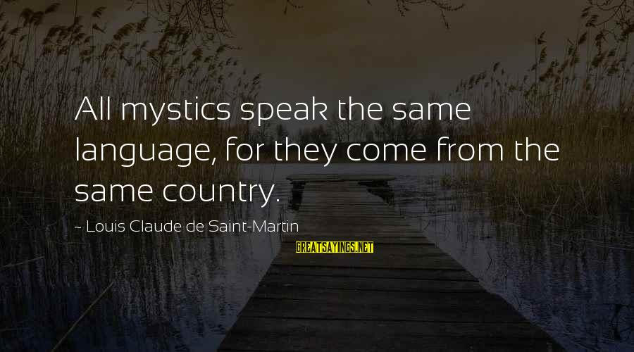Louis Saint Just Sayings By Louis Claude De Saint-Martin: All mystics speak the same language, for they come from the same country.