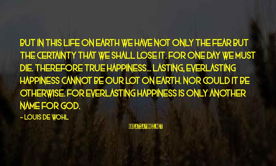 Louis Saint Just Sayings By Louis De Wohl: But in this life on earth we have not only the fear but the certainty