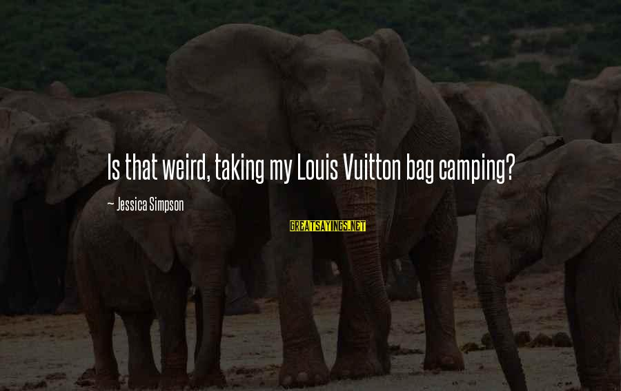 Louis Vuitton Bag Sayings By Jessica Simpson: Is that weird, taking my Louis Vuitton bag camping?