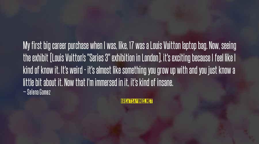 Louis Vuitton Bag Sayings By Selena Gomez: My first big career purchase when I was, like, 17 was a Louis Vuitton laptop