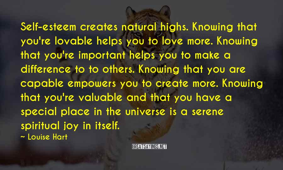 Louise Hart Sayings: Self-esteem creates natural highs. Knowing that you're lovable helps you to love more. Knowing that
