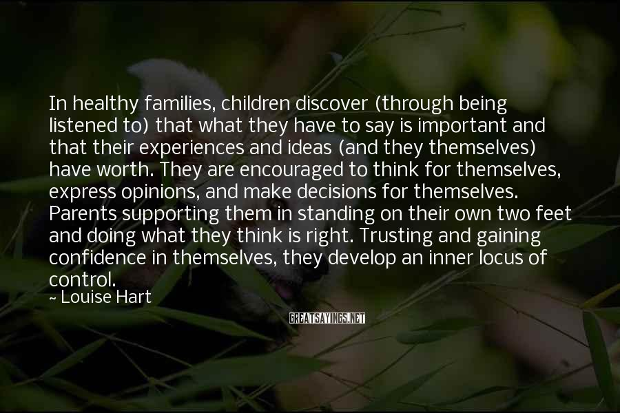 Louise Hart Sayings: In healthy families, children discover (through being listened to) that what they have to say
