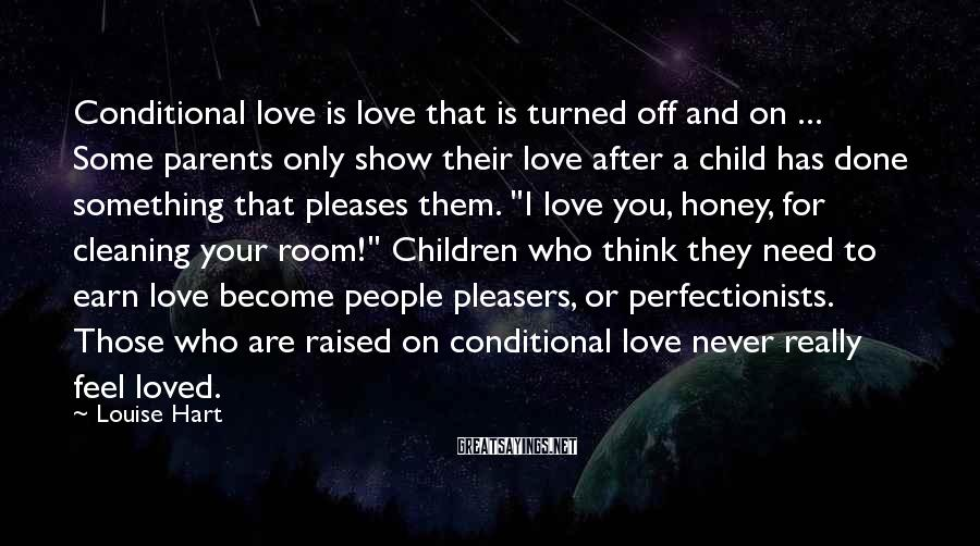Louise Hart Sayings: Conditional love is love that is turned off and on ... Some parents only show