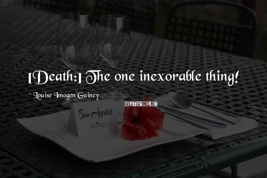 Louise Imogen Guiney Sayings: [Death:] The one inexorable thing!