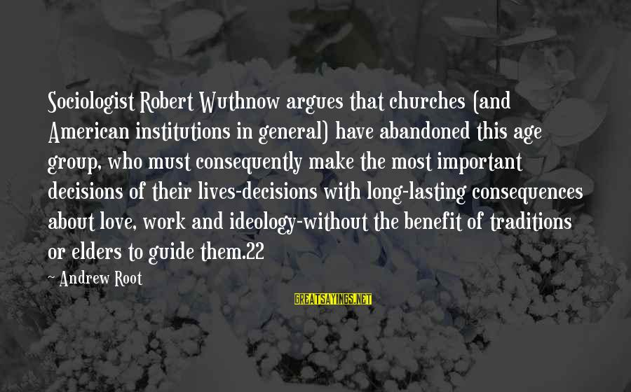 Love Abandoned Sayings By Andrew Root: Sociologist Robert Wuthnow argues that churches (and American institutions in general) have abandoned this age