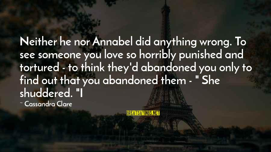 Love Abandoned Sayings By Cassandra Clare: Neither he nor Annabel did anything wrong. To see someone you love so horribly punished