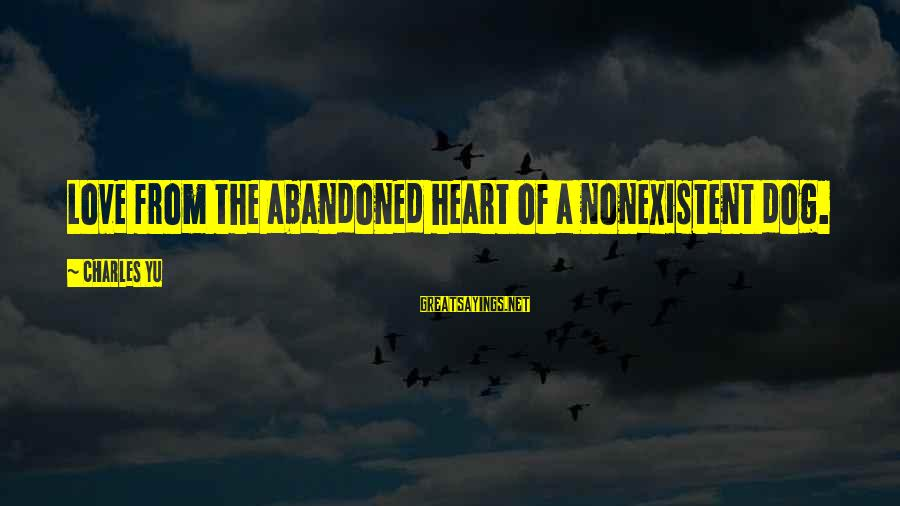 Love Abandoned Sayings By Charles Yu: Love from the abandoned heart of a nonexistent dog.