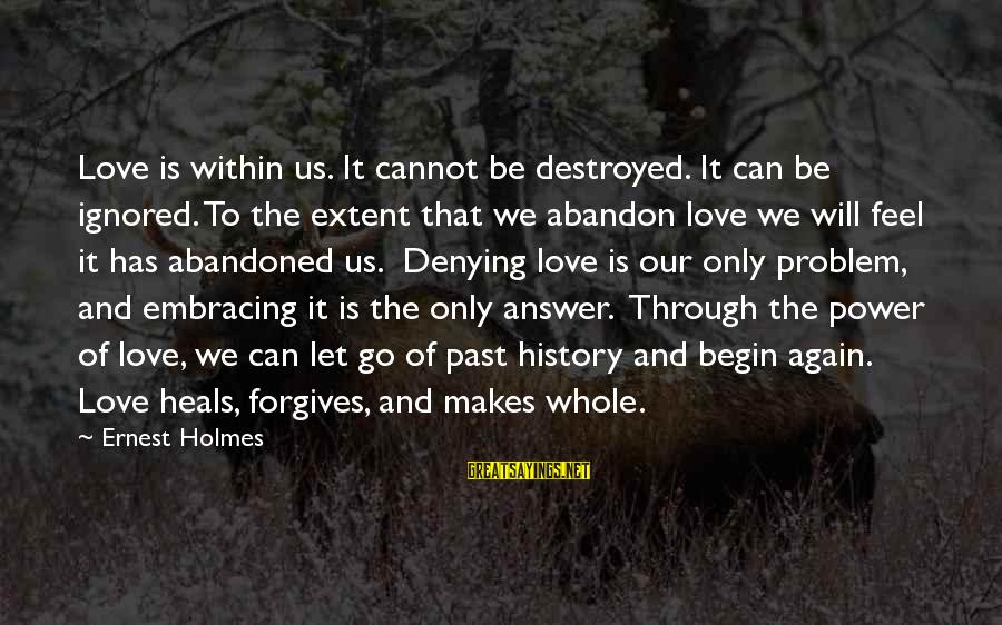 Love Abandoned Sayings By Ernest Holmes: Love is within us. It cannot be destroyed. It can be ignored. To the extent