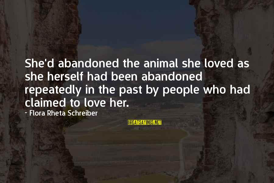 Love Abandoned Sayings By Flora Rheta Schreiber: She'd abandoned the animal she loved as she herself had been abandoned repeatedly in the