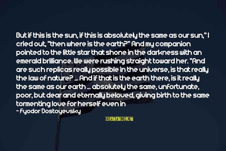 """Love Abandoned Sayings By Fyodor Dostoyevsky: But if this is the sun, if this is absolutely the same as our sun,"""""""