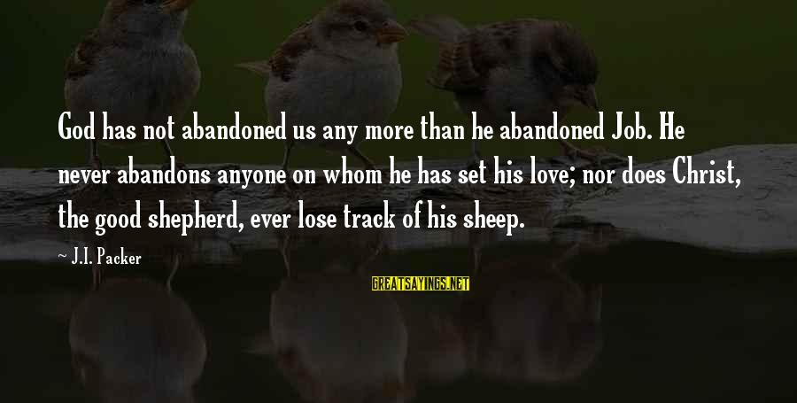 Love Abandoned Sayings By J.I. Packer: God has not abandoned us any more than he abandoned Job. He never abandons anyone