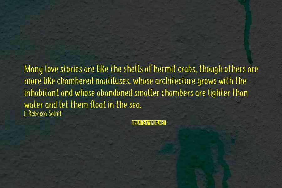 Love Abandoned Sayings By Rebecca Solnit: Many love stories are like the shells of hermit crabs, though others are more like
